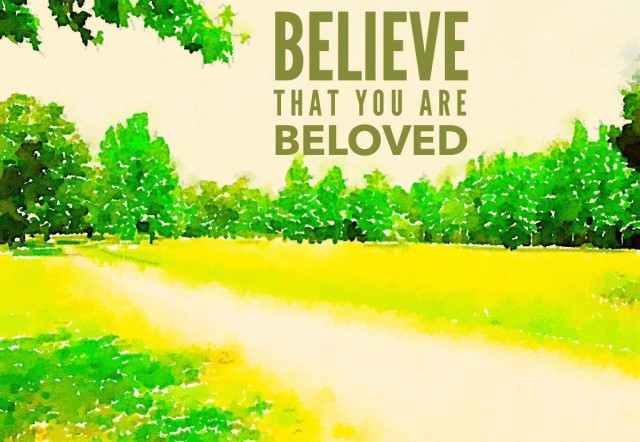 believe you are beloved