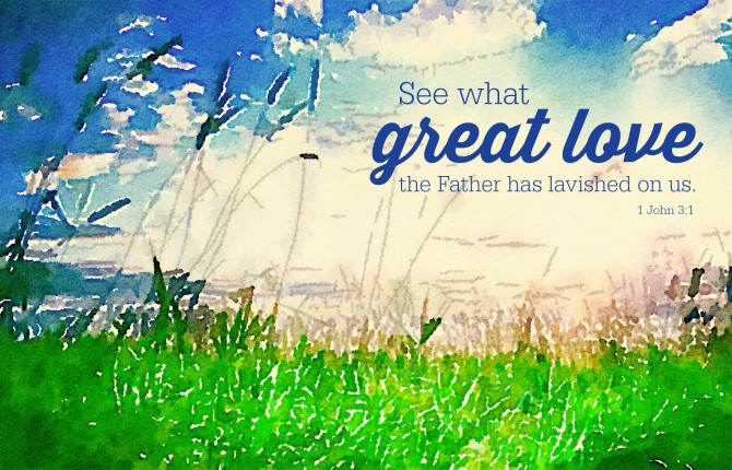 great love, lavished, 1 john 3:1