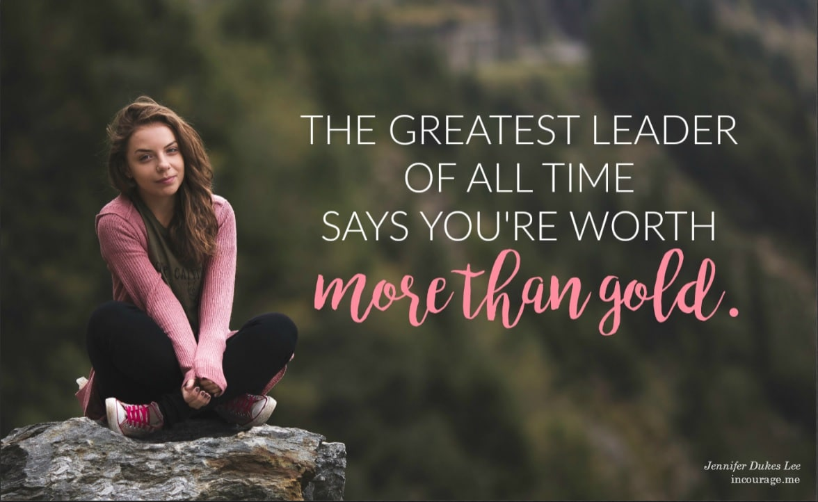 When Someone Makes You Feel Small  Don't let the bullies tell you what you're worth. The greatest leader of all time says you're worth more than gold. In fact, God says you are worth a Son!