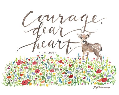 Take courage, dear heart.