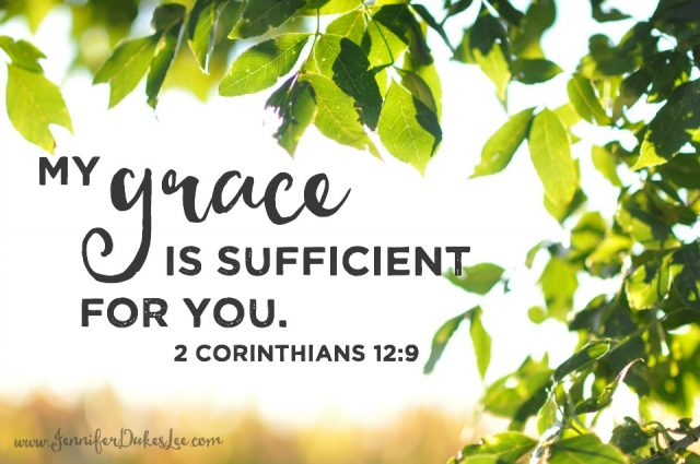 """""""My grace is sufficient for you, for my power is made perfect in weakness."""" Therefore I will boast all the more gladly about my weaknesses, so that Christ's power may rest on me. (2 Corinthians 12:9)"""
