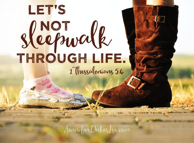 let's not sleepwalk through life