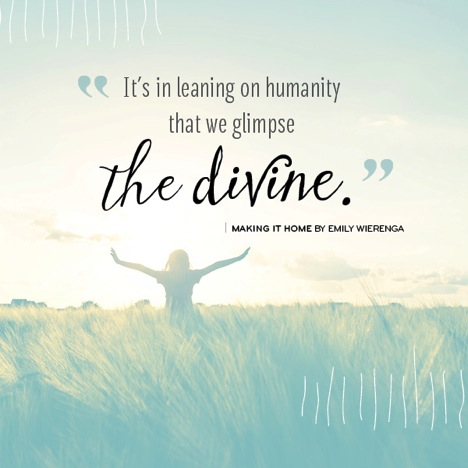 It's in leaning on humanity that we glimpse the divine.