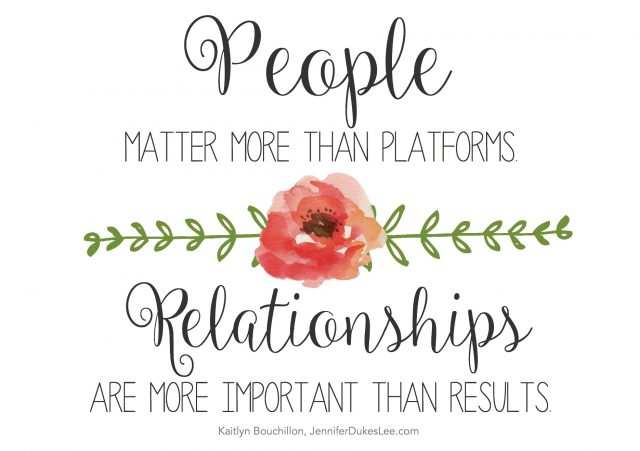 People matter more than platforms and relationships are more important than results.