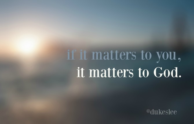 if it matters to you it matters to God