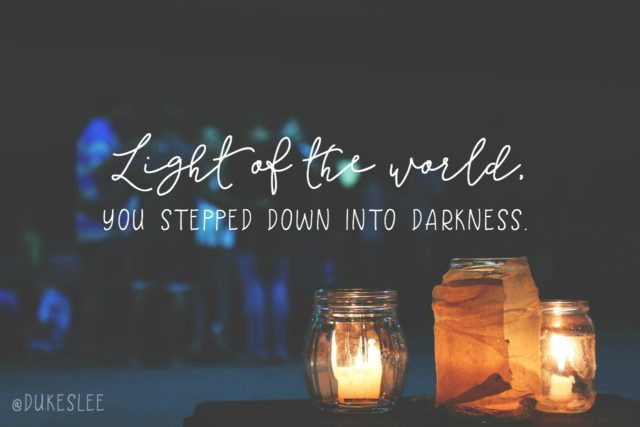 Light of the World, You Stepped Down Into Darkness