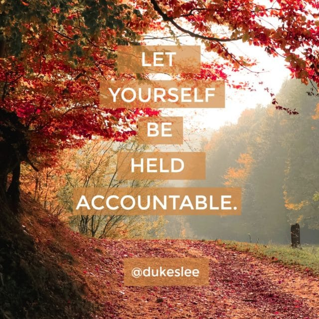 let yourself be held accountable