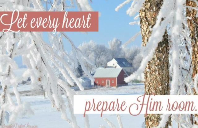 Let every heart prepare Him room...